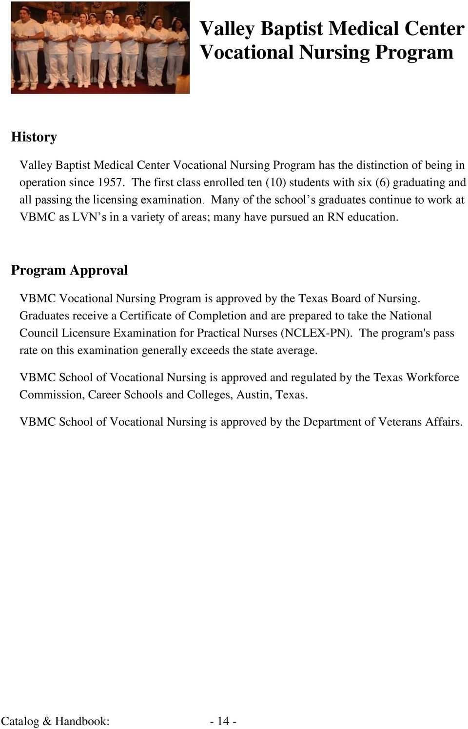 Many of the school s graduates continue to work at VBMC as LVN s in a variety of areas; many have pursued an RN education.