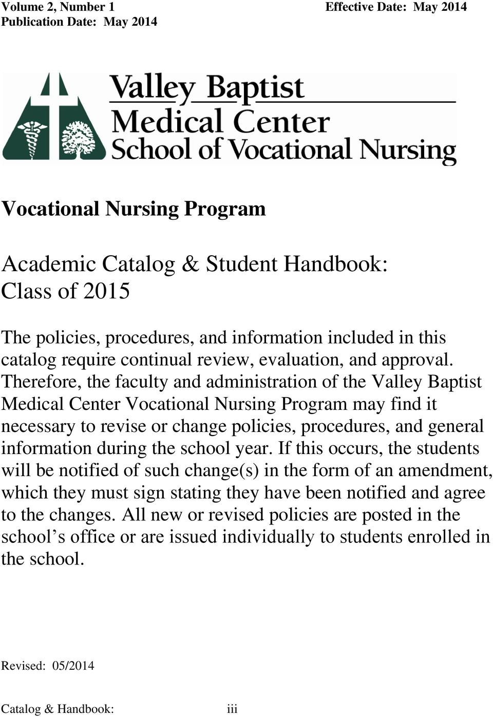 Therefore, the faculty and administration of the Valley Baptist Medical Center Vocational Nursing Program may find it necessary to revise or change policies, procedures, and general information