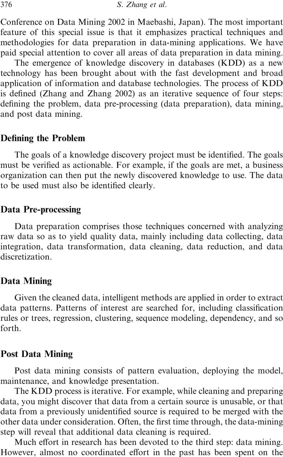 We have paid special attention to cover all areas of data preparation in data mining.