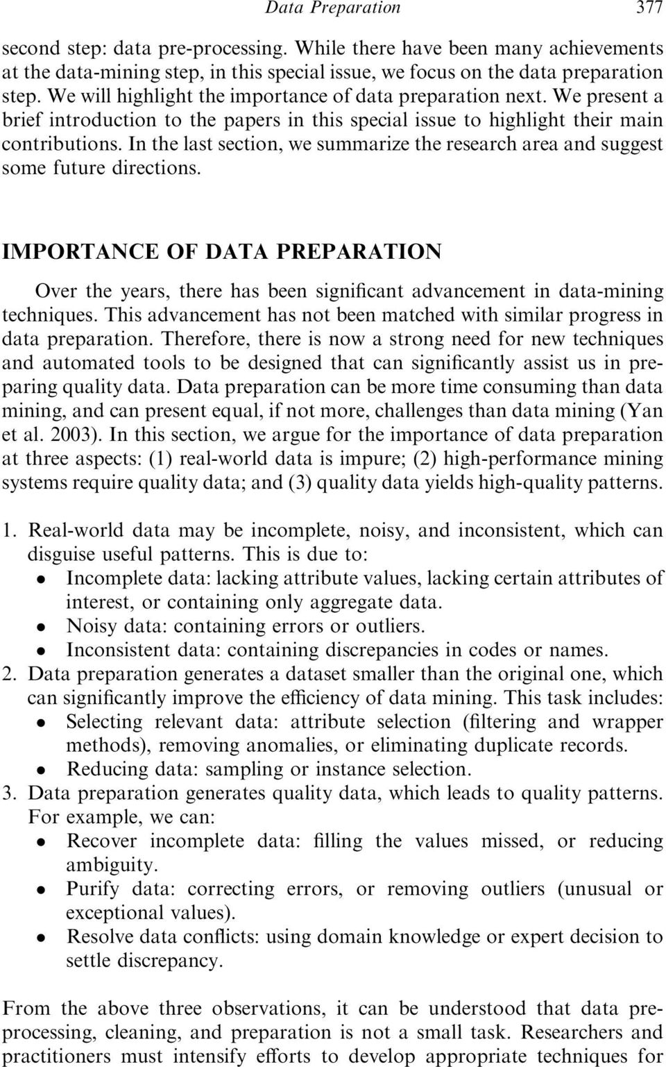 In the last section, we summarize the research area and suggest some future directions. IMPORTANCE OF DATA PREPARATION Over the years, there has been significant advancement in data-mining techniques.