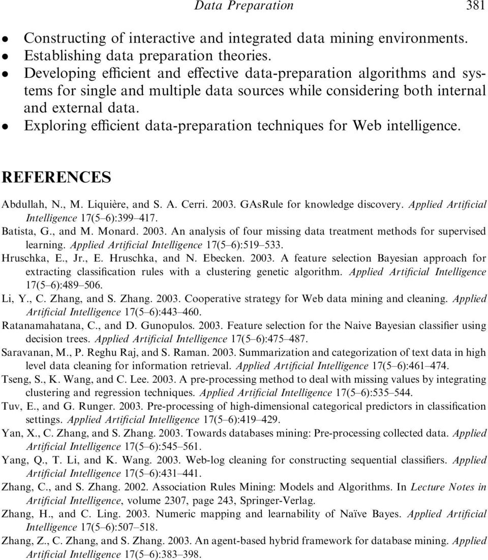 Exploring efficient data-preparation techniques for Web intelligence. REFERENCES Abdullah, N., M. Liquière, and S. A. Cerri. 2003. GAsRule for knowledge discovery.