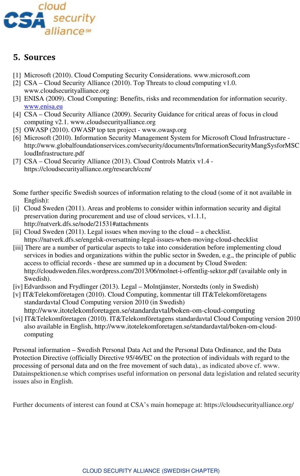 Security Guidance for critical areas of focus in cloud computing v2.1. www.cloudsecurityalliance.org [5] OWASP (2010). OWASP top ten project - www.owasp.org [6] Microsoft (2010).