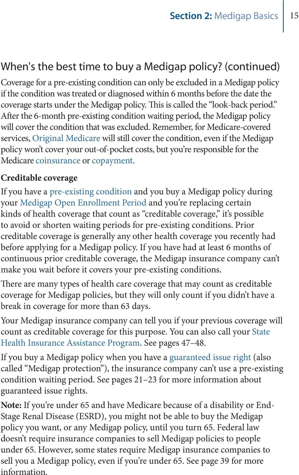 Medigap policy. This is called the look-back period. After the 6-month pre-existing condition waiting period, the Medigap policy will cover the condition that was excluded.