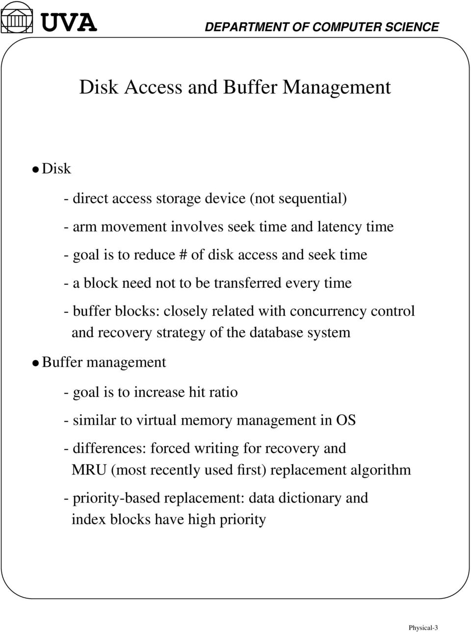 strategy of the database system Buffer management - goal is to increase hit ratio - similar to virtual memory management in OS - differences: forced writing