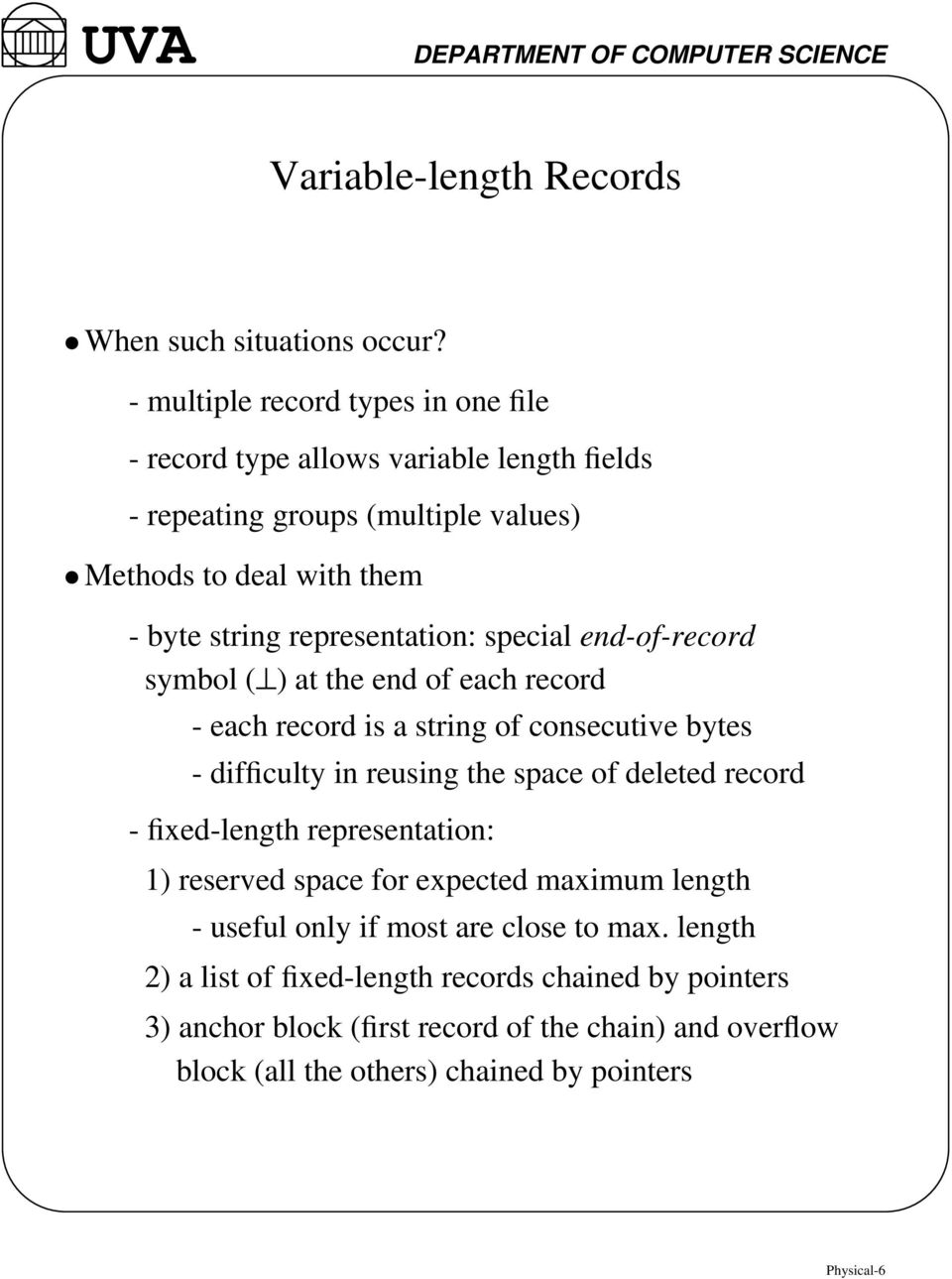 representation: special end-of-record symbol ( ) at the end of each record - each record is a string of consecutive bytes - difficulty in reusing the space of deleted