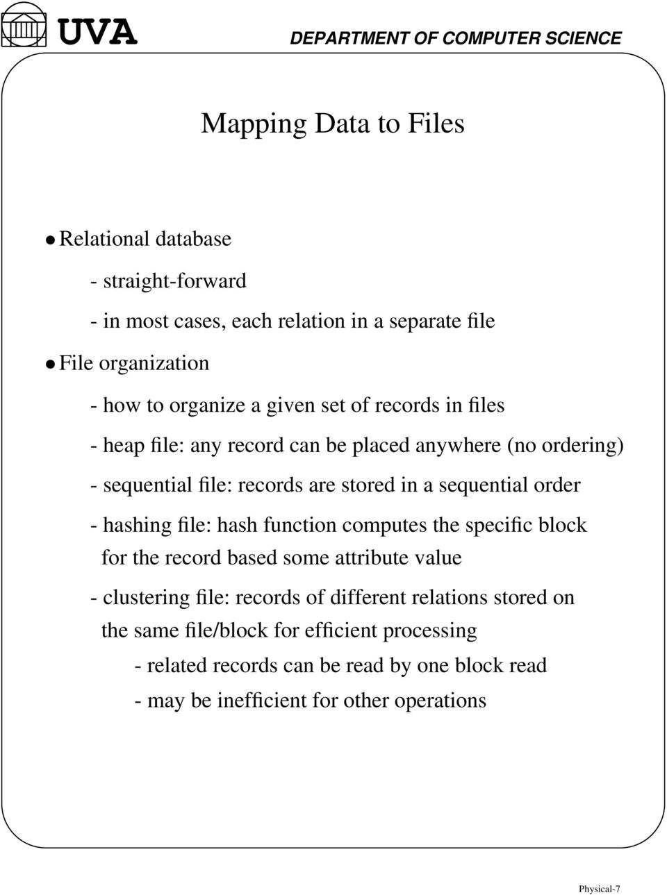 - hashing file: hash function computes the specific block for the record based some attribute value - clustering file: records of different relations