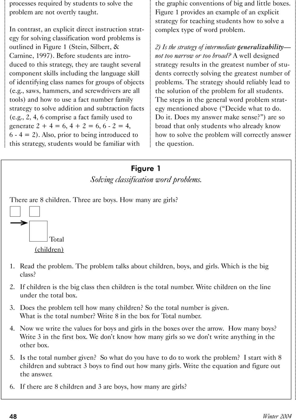 Before students are introduced to this strategy, they are taught several component skills including the language skill of identifying class names for groups of objects (e.g., saws, hammers, and screwdrivers are all tools) and how to use a fact number family strategy to solve addition and subtraction facts (e.