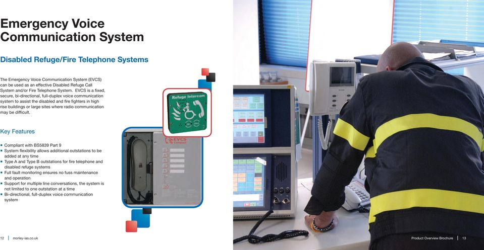 EVCS is a fixed, secure, bi-directional, full-duplex voice communication system to assist the disabled and fire fighters in high rise buildings or large sites where radio communication may be