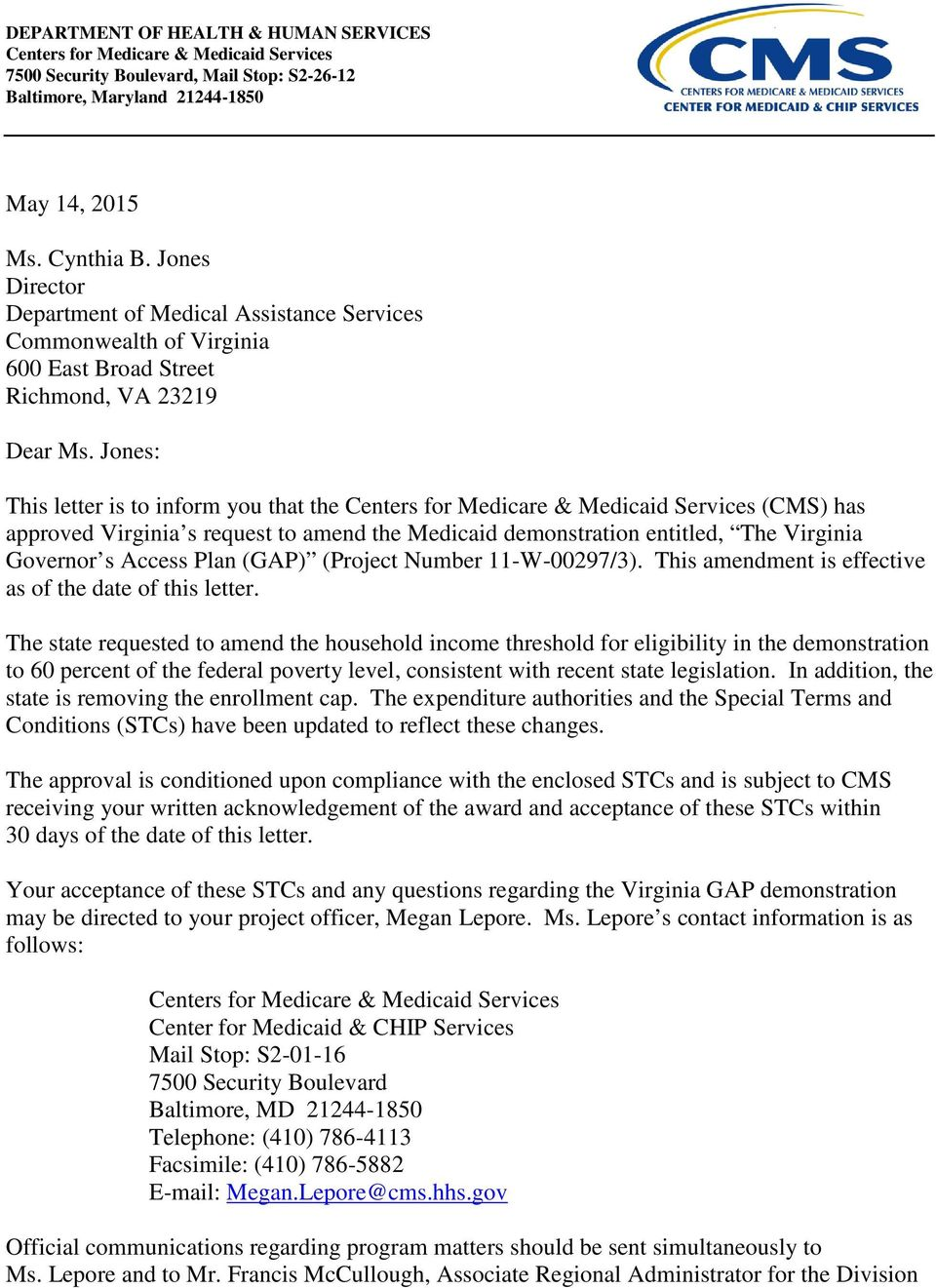 Jones: This letter is to inform you that the Centers for Medicare & Medicaid Services (CMS) has approved Virginia s request to amend the Medicaid demonstration entitled, The Virginia Governor s