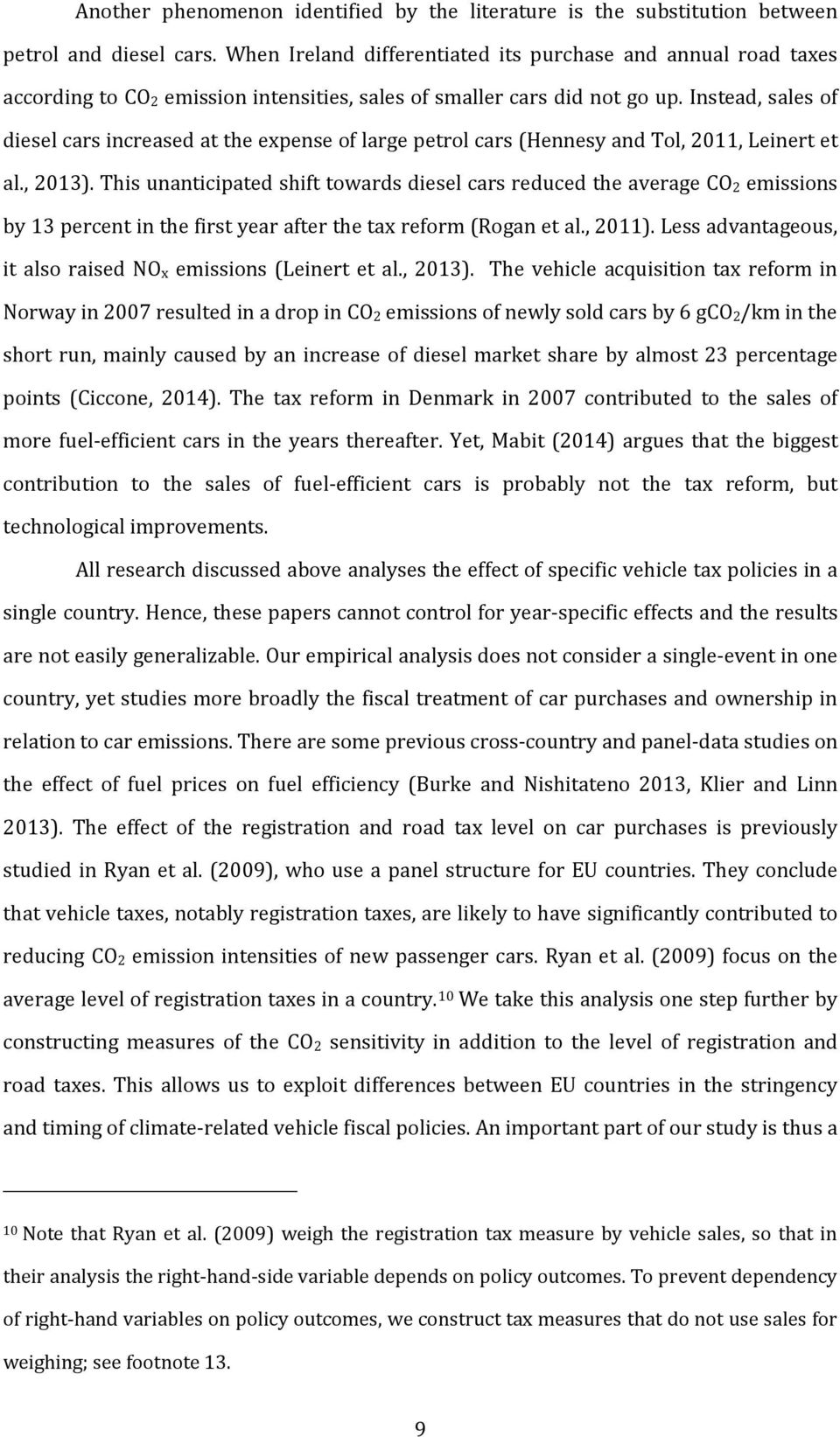 Instead, sales of diesel cars increased at the expense of large petrol cars (Hennesy and Tol, 2011, Leinert et al., 2013).