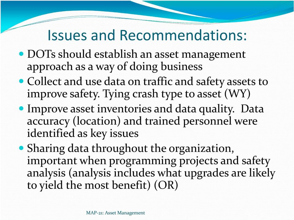 Data accuracy (location) and trained personnel were identified as key issues Sharing data throughout the organization, important