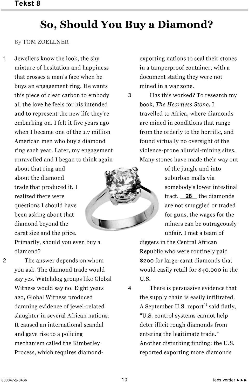 7 million American men who buy a diamond ring each year. Later, my engagement unravelled and I began to think again about that ring and about the diamond trade that produced it.