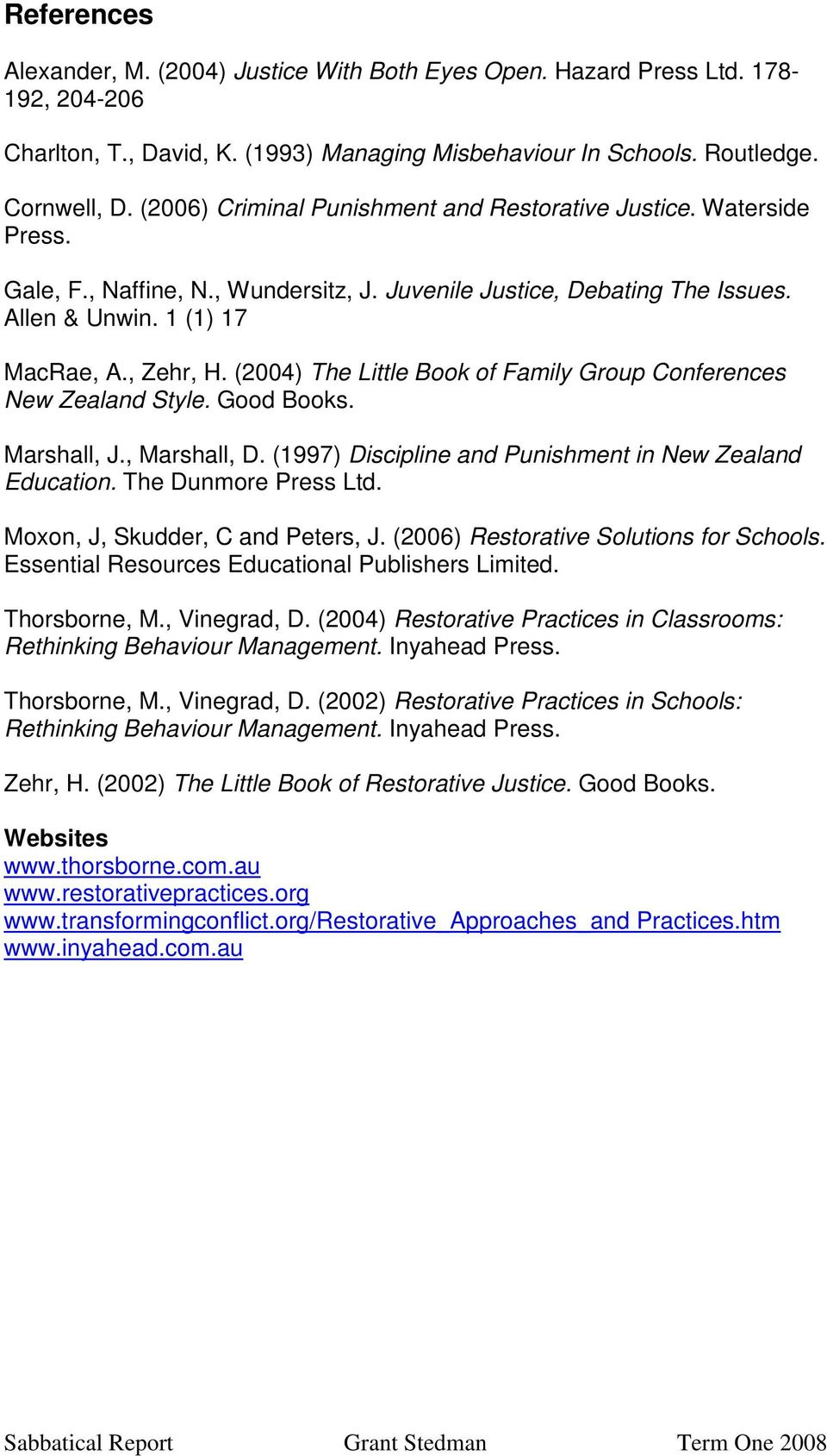 (2004) The Little Book of Family Group Conferences New Zealand Style. Good Books. Marshall, J., Marshall, D. (1997) Discipline and Punishment in New Zealand Education. The Dunmore Press Ltd.