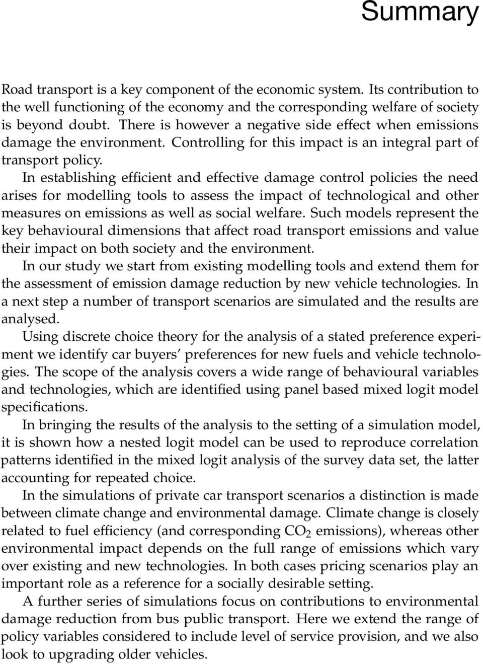 In establishing efficient and effective damage control policies the need arises for modelling tools to assess the impact of technological and other measures on emissions as well as social welfare.