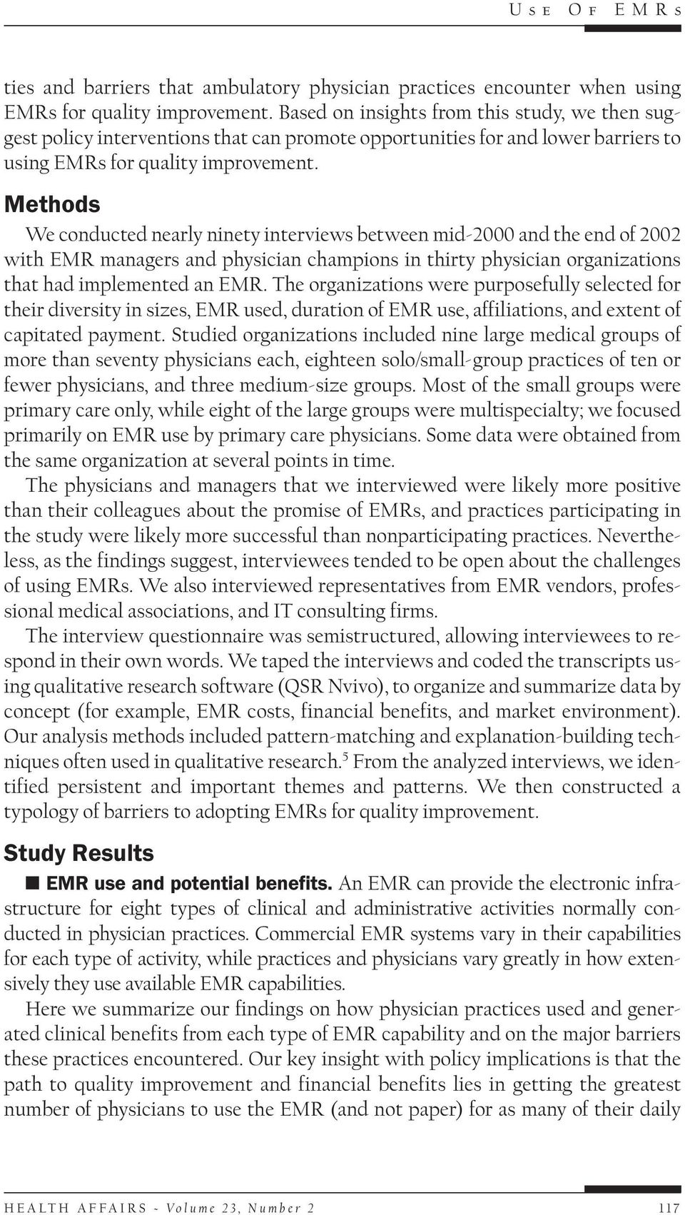 Methods We conducted nearly ninety interviews between mid-2000 and the end of 2002 with EMR managers and physician champions in thirty physician organizations that had implemented an EMR.