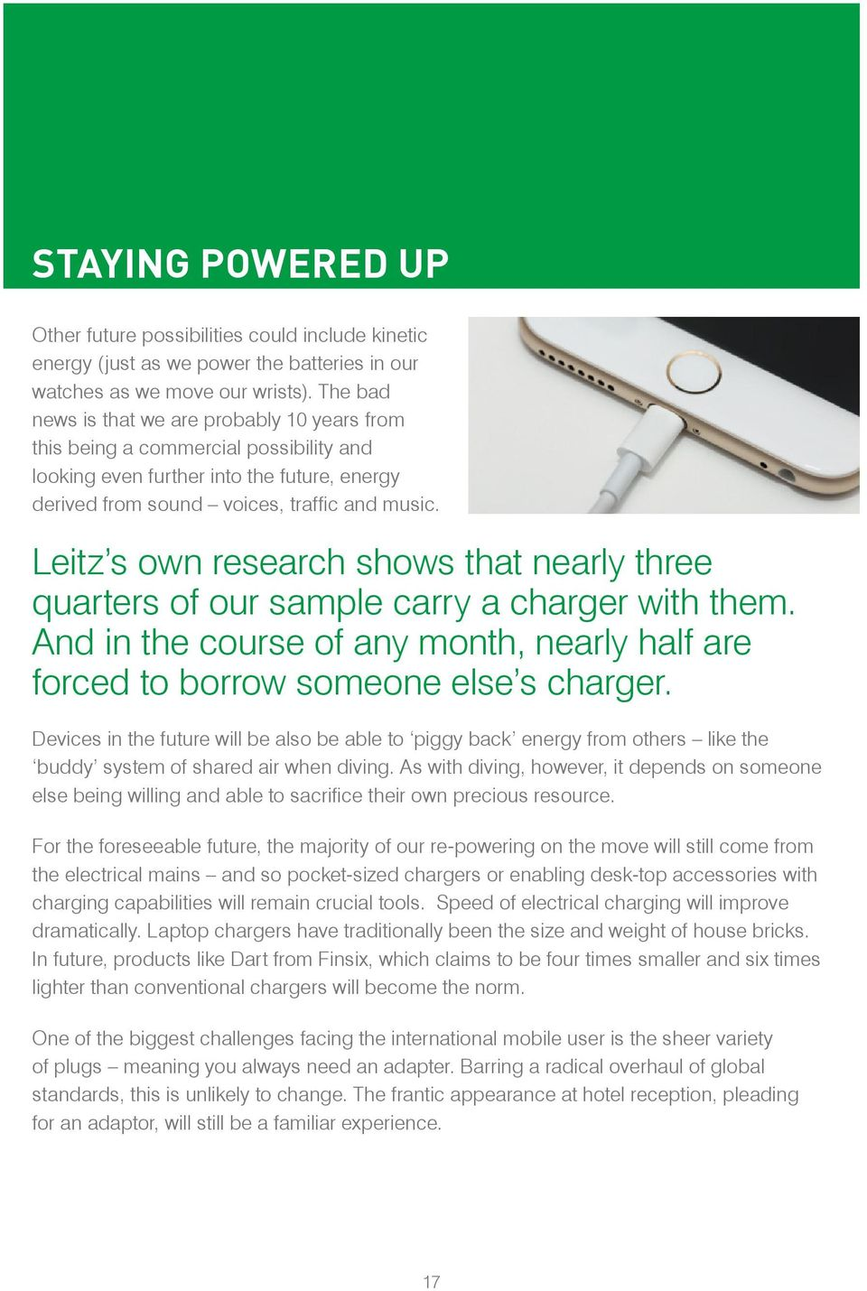 Leitz s own research shows that nearly three quarters of our sample carry a charger with them. And in the course of any month, nearly half are forced to borrow someone else s charger.