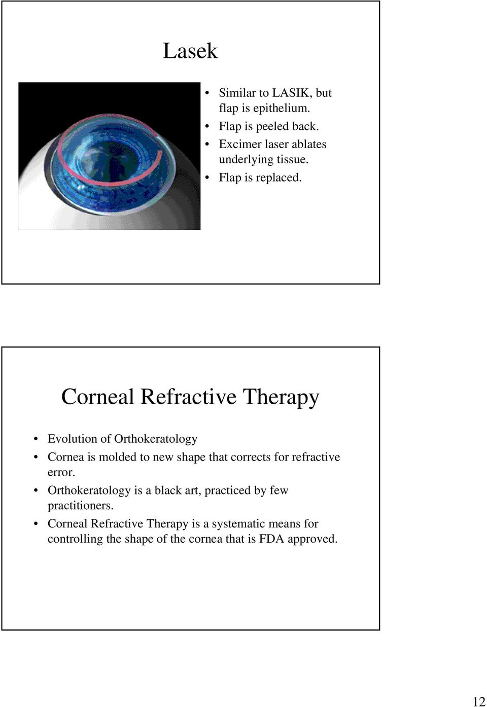 Corneal Refractive Therapy Evolution of Orthokeratology Cornea is molded to new shape that corrects for