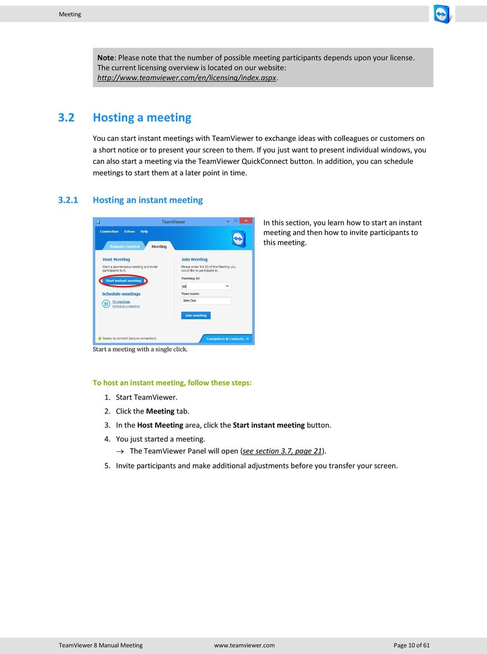 If you just want to present individual windows, you can also start a meeting via the TeamViewer QuickConnect button. In addition, you can schedule meetings to start them at a later point in time. 3.2.
