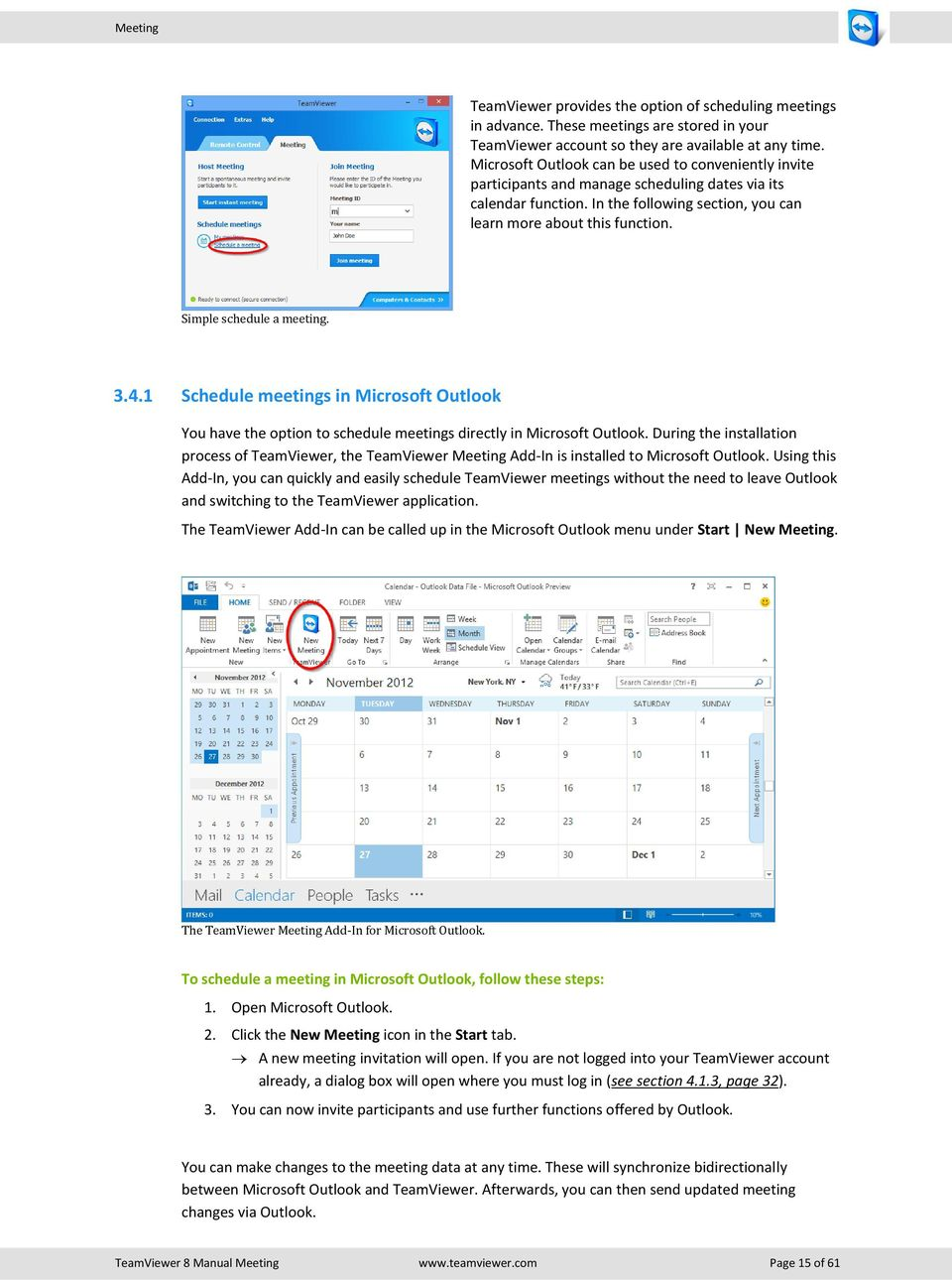 Simple schedule a meeting. 3.4.1 Schedule meetings in Microsoft Outlook You have the option to schedule meetings directly in Microsoft Outlook.