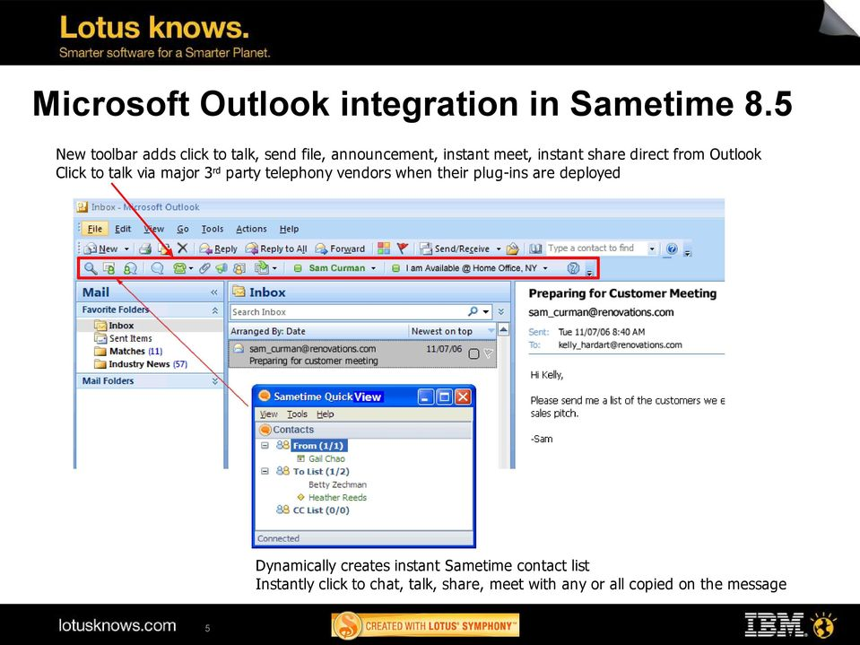 direct from Outlook Click to talk via major 3rd party telephony vendors when their plug-ins