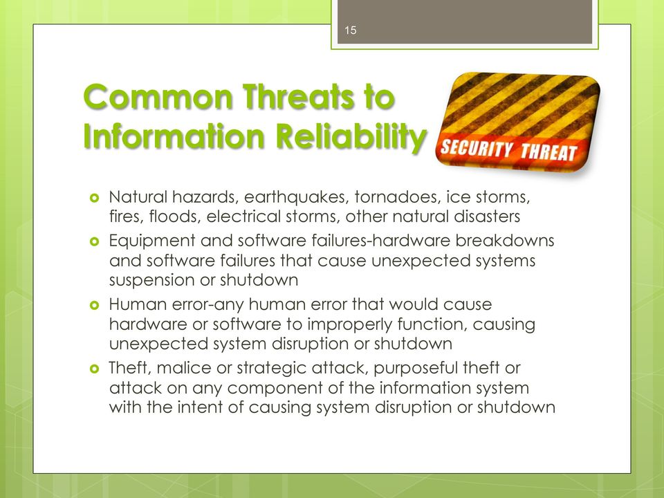 error-any human error that would cause hardware or software to improperly function, causing unexpected system disruption or shutdown Theft,