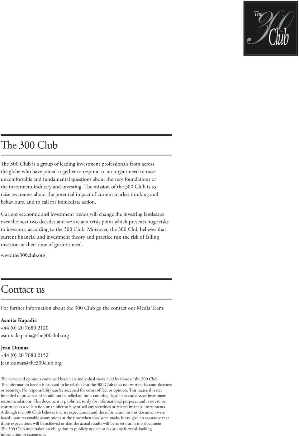 The mission of the 300 Club is to raise awareness about the potential impact of current market thinking and behaviours, and to call for immediate action.