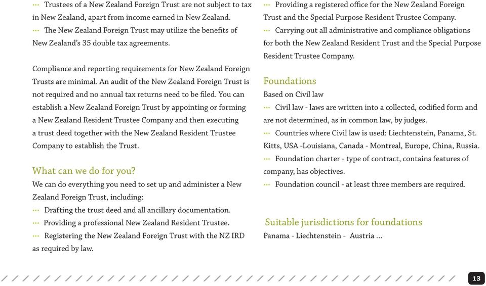An audit of the New Zealand Foreign Trust is not required and no annual tax returns need to be filed.