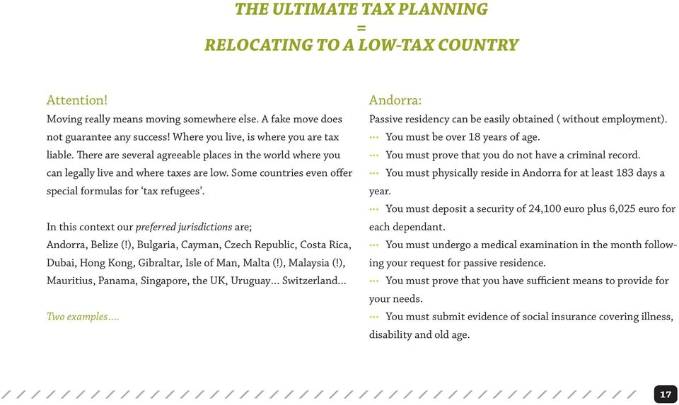 Some countries even offer special formulas for tax refugees. In this context our preferred jurisdictions are; Andorra, Belize (!