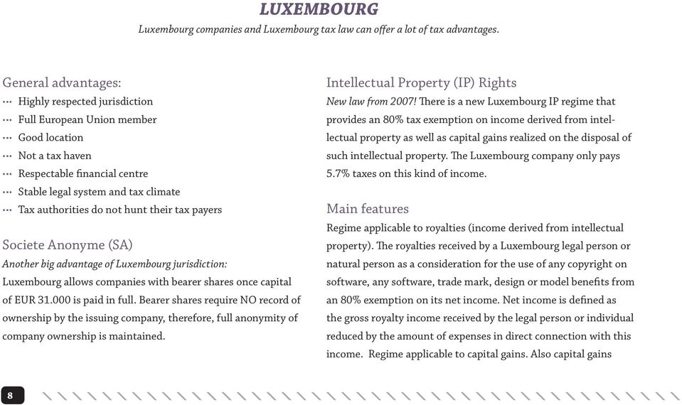 their tax payers Societe Anonyme (SA) Another big advantage of Luxembourg jurisdiction: Luxembourg allows companies with bearer shares once capital of EUR 31.000 is paid in full.