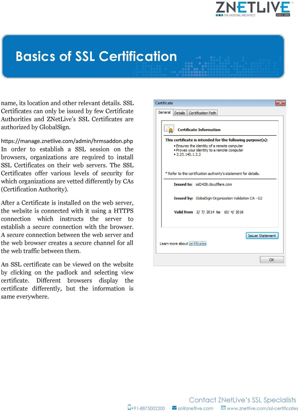 The SSL Certificates offer various levels of security for which organizations are vetted differently by CAs (Certification Authority).