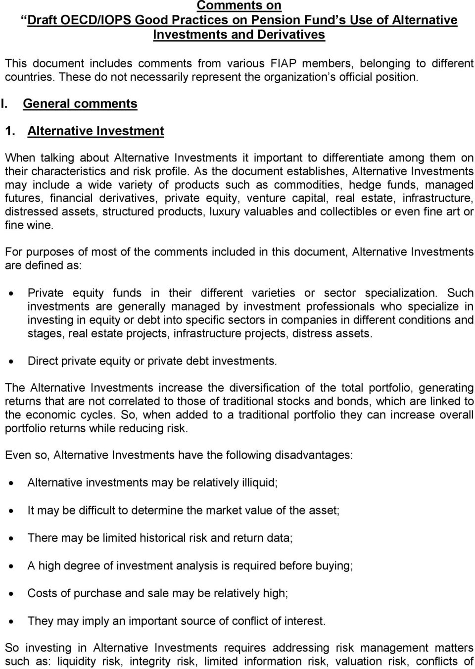 Alternative Investment When talking about Alternative Investments it important to differentiate among them on their characteristics and risk profile.