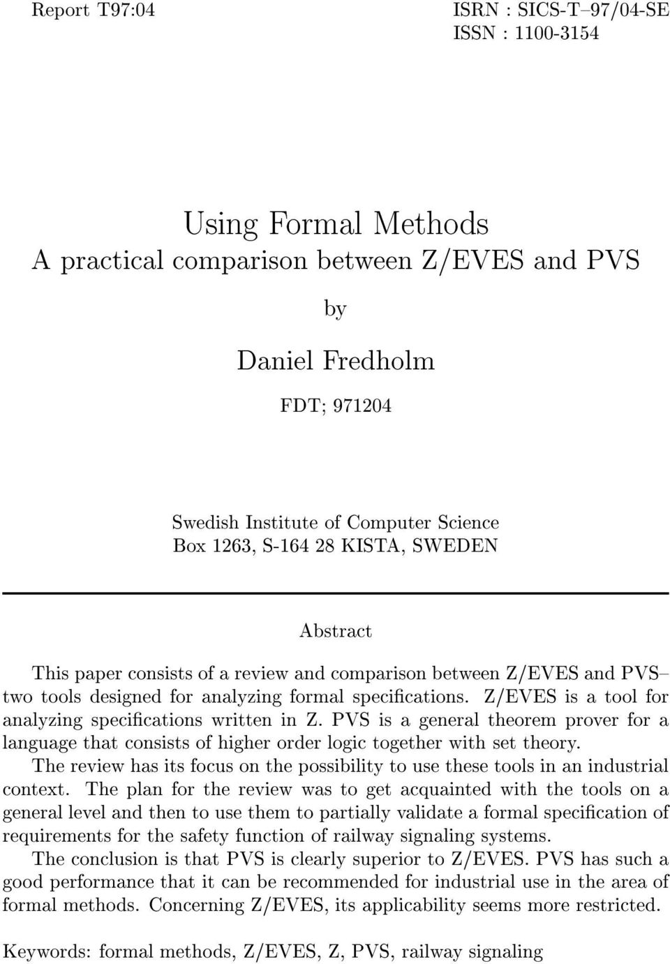 Z/EVES is a tool for analyzing specications written in Z. PVS is a general theorem prover for a language that consists of higher order logic together with set theory.