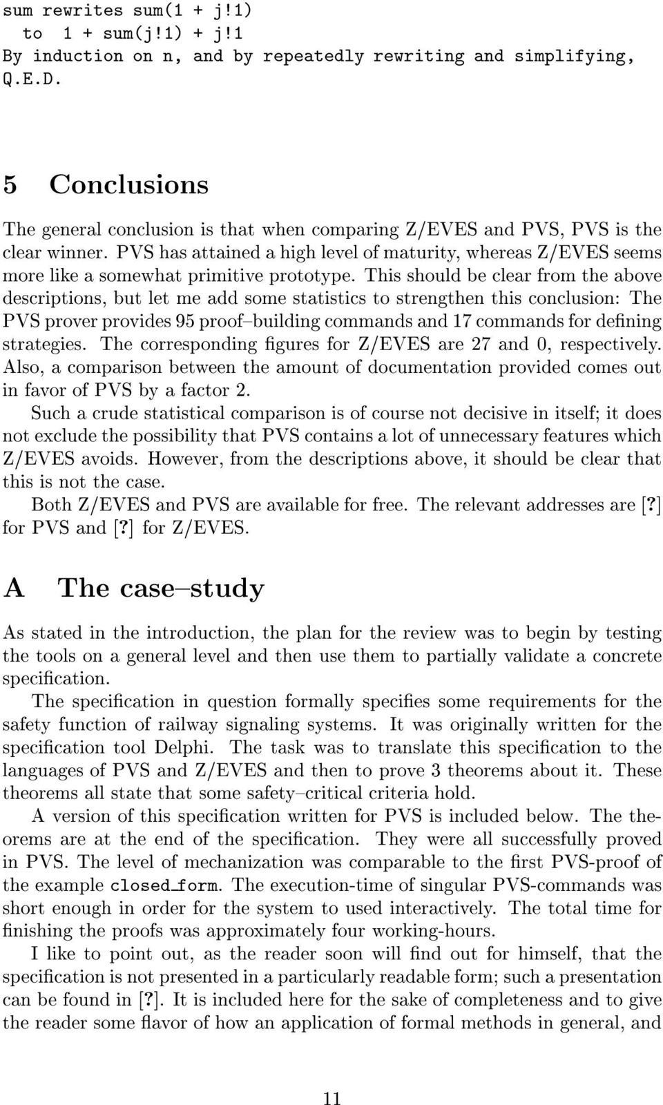 PVS has attained a high level of maturity, whereas Z/EVES seems more like a somewhat primitive prototype.