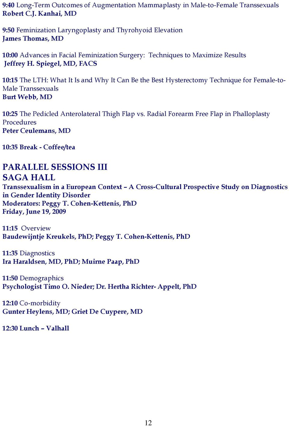 Spiegel, MD, FACS 10:15 The LTH: What It Is and Why It Can Be the Best Hysterectomy Technique for Female-to- Male Transsexuals Burt Webb, MD 10:25 The Pedicled Anterolateral Thigh Flap vs.