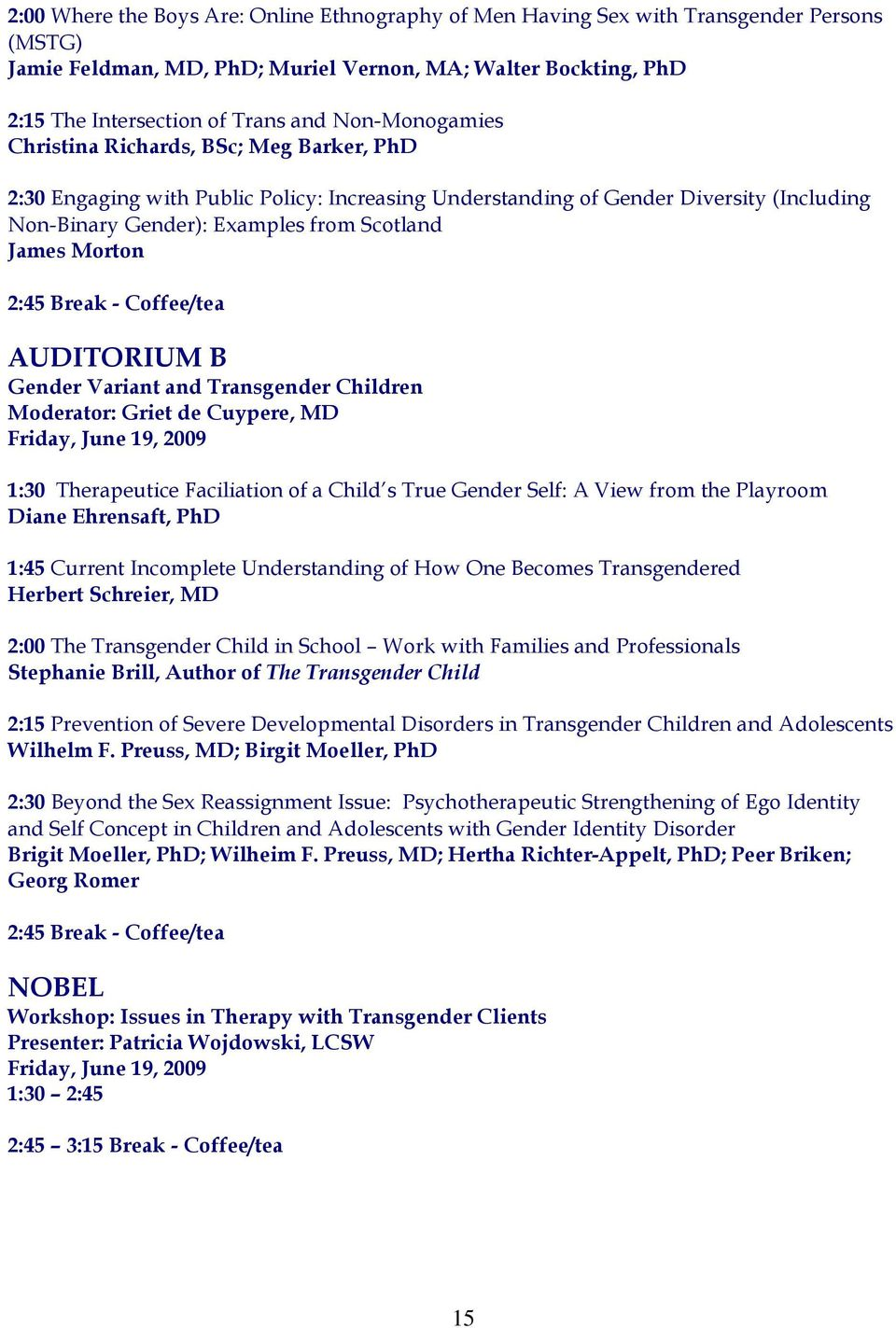 Morton 2:45 Break - Coffee/tea AUDITORIUM B Gender Variant and Transgender Children Moderator: Griet de Cuypere, MD 1:30 Therapeutice Faciliation of a Child s True Gender Self: A View from the