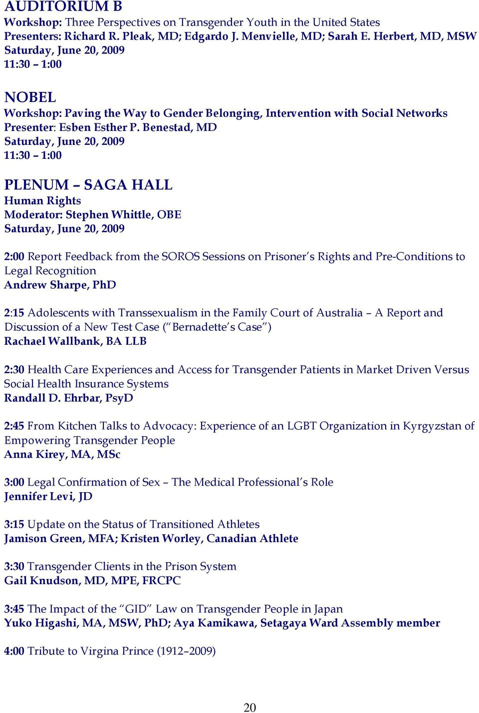 Benestad, MD Saturday, June 20, 2009 11:30 1:00 PLENUM SAGA HALL Human Rights Moderator: Stephen Whittle, OBE Saturday, June 20, 2009 2:00 Report Feedback from the SOROS Sessions on Prisoner s Rights