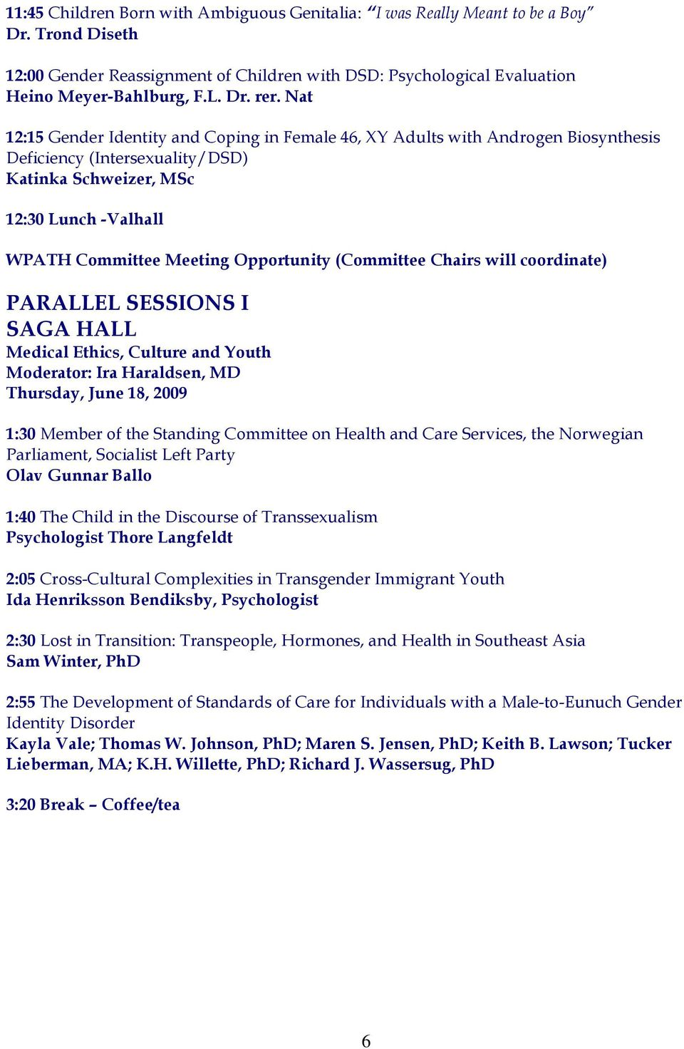 (Committee Chairs will coordinate) PARALLEL SESSIONS I SAGA HALL Medical Ethics, Culture and Youth Moderator: Ira Haraldsen, MD 1:30 Member of the Standing Committee on Health and Care Services, the