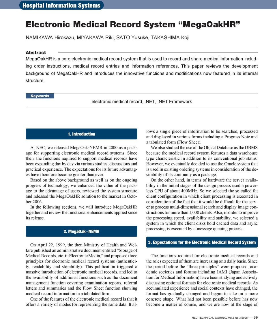 This paper reviews the development background of MegaOakHR and introduces the innovative functions and modifications now featured in its internal structure. Keywords electronic medical record,.net,.
