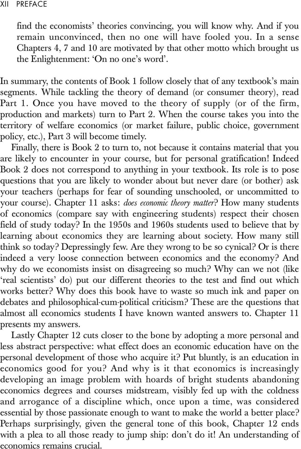 In summary, the contents of Book 1 follow closely that of any textbook s main segments. While tackling the theory of demand (or consumer theory), read Part 1.
