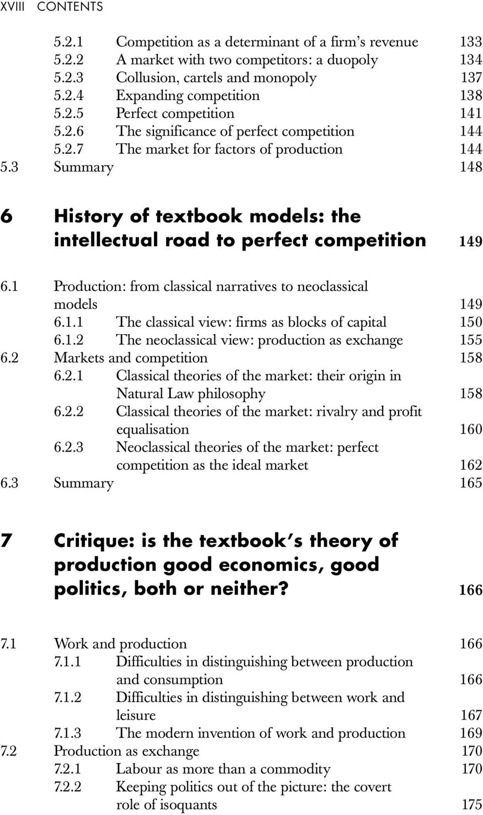 3 Summary 148 6 History of textbook models: the intellectual road to perfect competition 149 6.1 Production: from classical narratives to neoclassical models 149 6.1.1 The classical view: firms as blocks of capital 150 6.