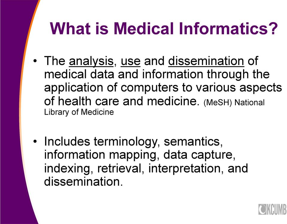 application of computers to various aspects of health care and medicine.