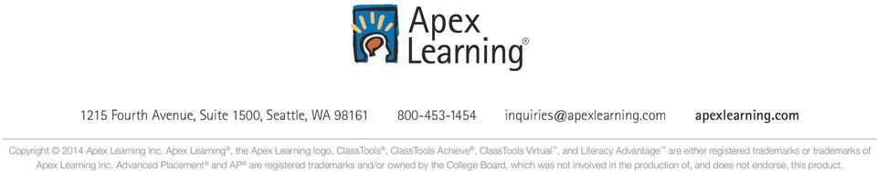 Apex Learning, the Apex Learning logo, ClassTools, ClassTools Achieve, ClassTools Virtual, and Literacy Advantage are