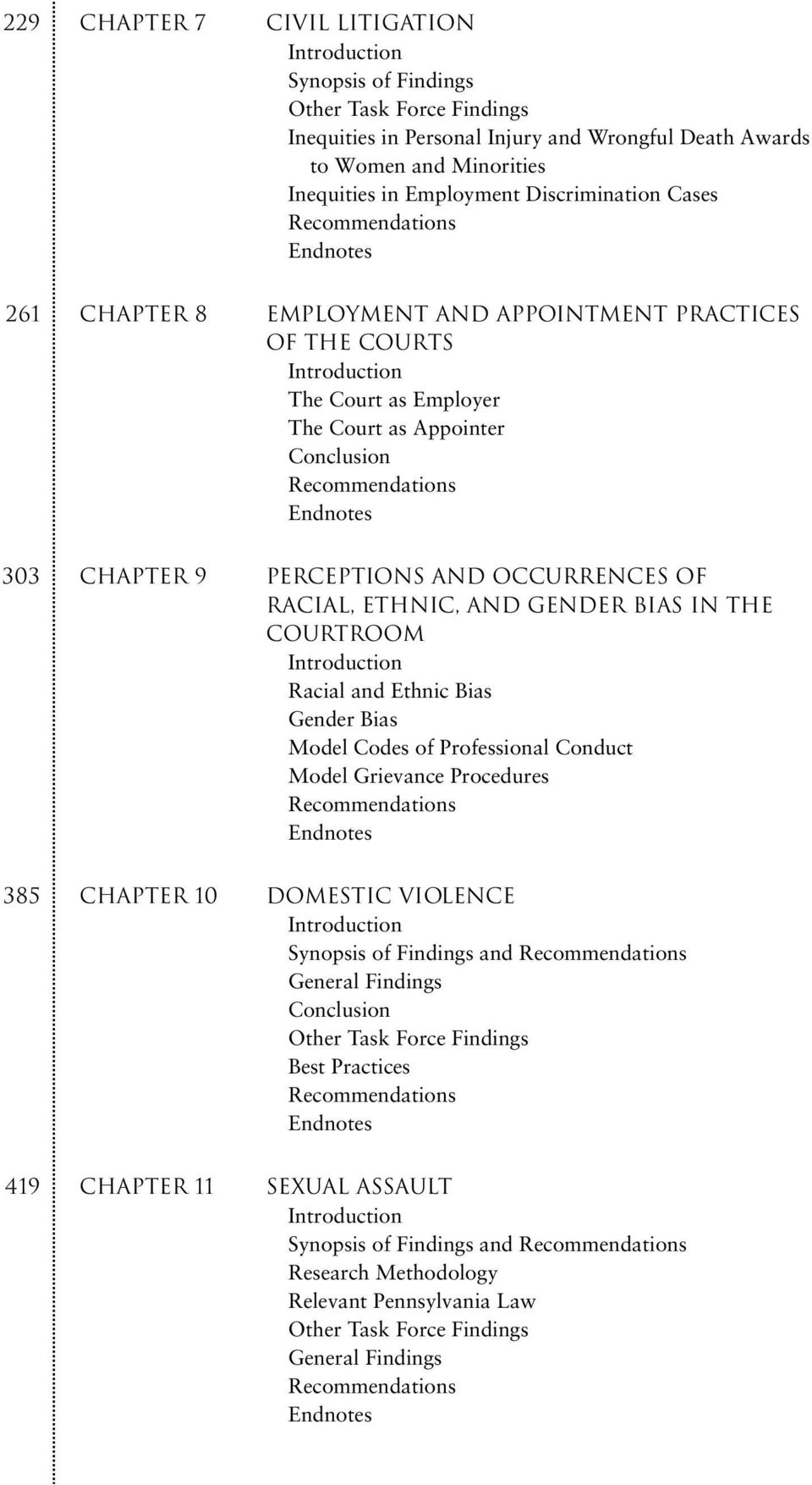 ETHNIC, AND GENDER BIAS IN THE COURTROOM Racial and Ethnic Bias Gender Bias Model Codes of Professional Conduct Model Grievance Procedures 385 CHAPTER 10 DOMESTIC VIOLENCE Synopsis of Findings and