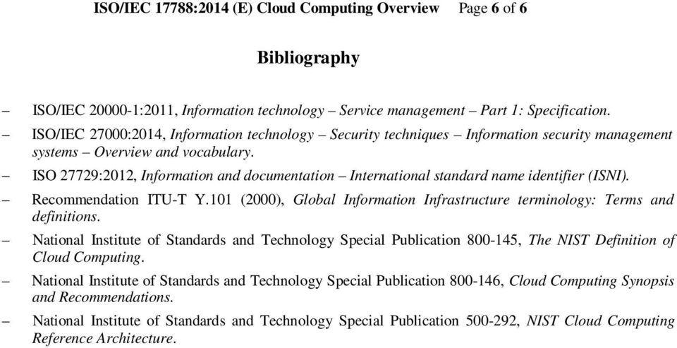 ISO 27729:2012, Information and documentation International standard name identifier (ISNI). Recommendation ITU-T Y.101 (2000), Global Information Infrastructure terminology: Terms and definitions.