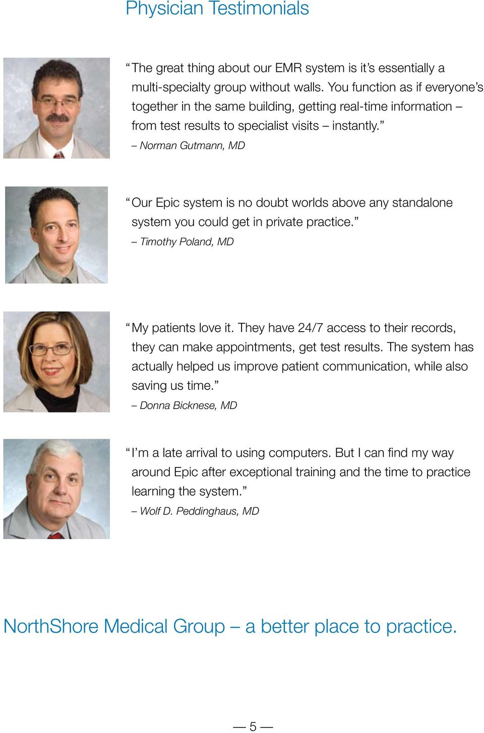 Norman Gutmann, MD Our Epic system is no doubt worlds above any standalone system you could get in private practice. Timothy Poland, MD My patients love it.