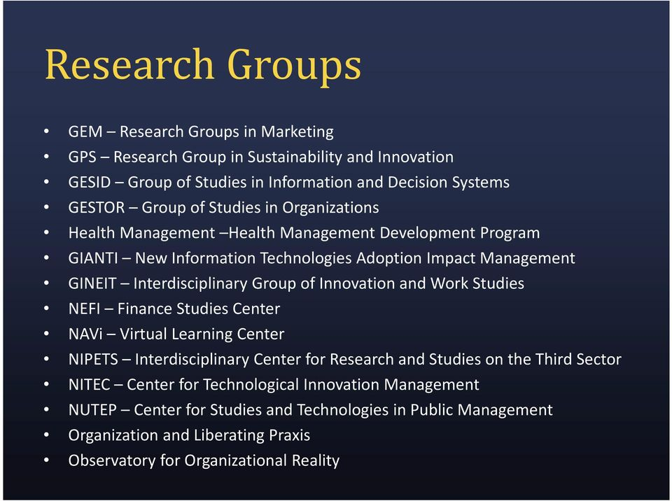 of Innovation and Work Studies NEFI Finance Studies Center NAVi Virtual Learning Center NIPETS Interdisciplinary Center for Research and Studies on the Third Sector NITEC