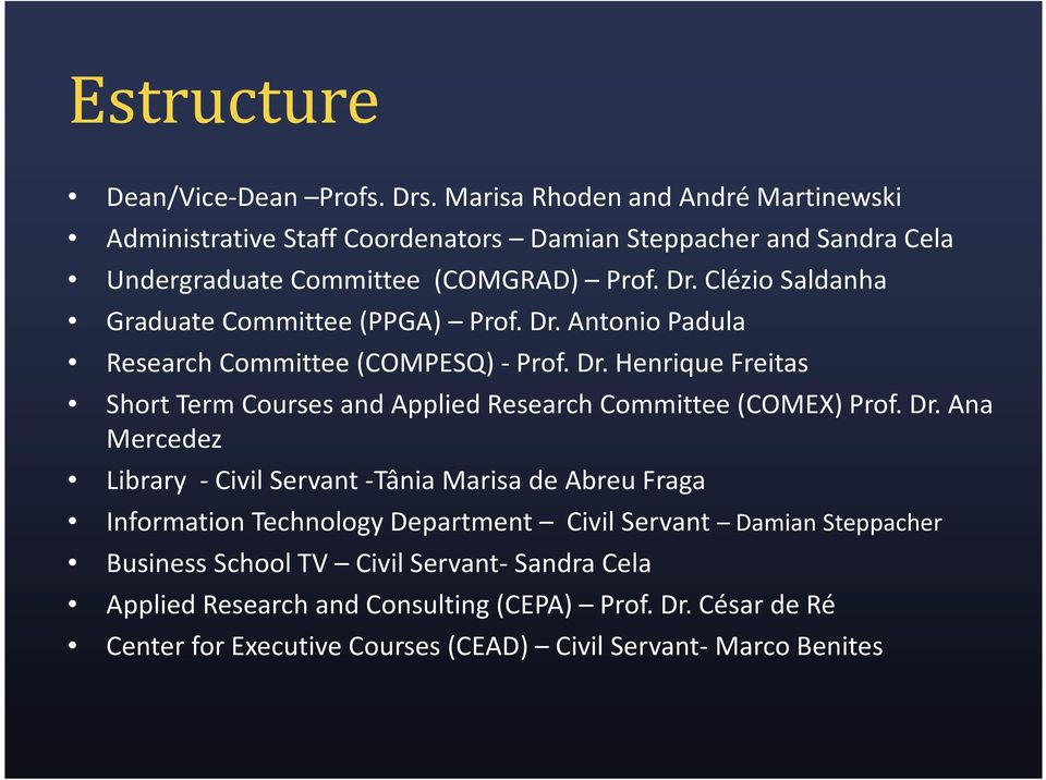 Clézio Saldanha Graduate Committee(PPGA) Prof. Dr. Antonio Padula Research Committee(COMPESQ) - Prof. Dr. Henrique Freitas Short TermCourses and AppliedResearchCommittee(COMEX) Prof.