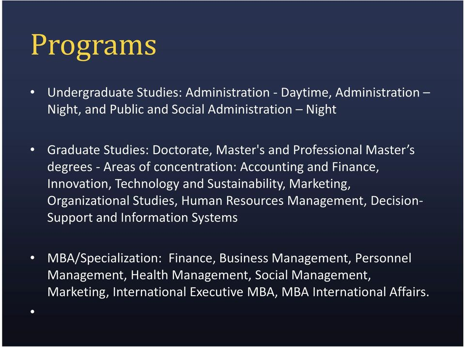 Sustainability, Marketing, Organizational Studies, Human Resources Management, Decision- Support and Information Systems MBA/Specialization: