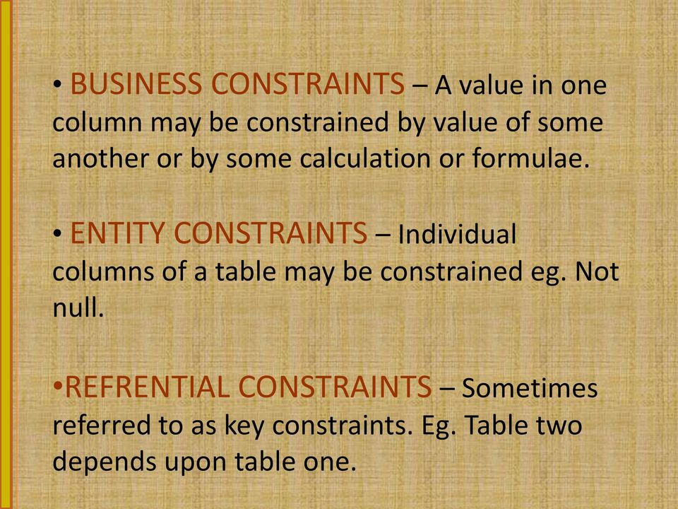 ENTITY CONSTRAINTS Individual columns of a table may be constrained eg.