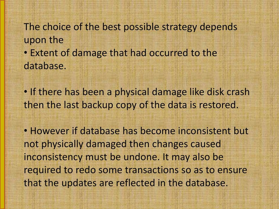 However if database has become inconsistent but not physically damaged then changes caused inconsistency must